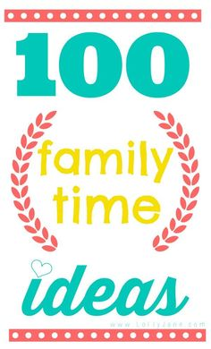 100 Family Time Ideas-I love these! A lot of them I have already tried or have on my to-do list! Yay! These are such great activities! :D