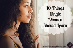 Here are a few things I think every young woman should learn in her single season.