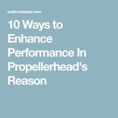 10 Ways to Enhance Performance In Propellerhead's Reason