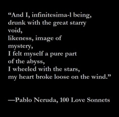 I being, drunk with the great starry void, likeness, image of mystery, I felt myself a pure part of the abyss...