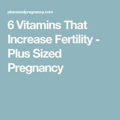 6 Vitamins That Increase Fertility - Plus Sized Pregnancy