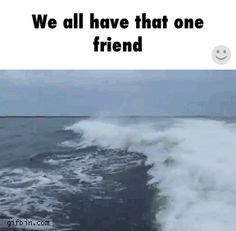 I am that friend