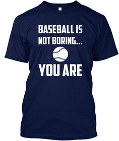 Baseball Is Not Boring You Are Navy T-Shirt Front