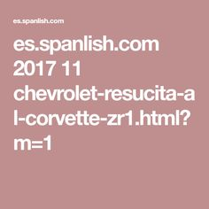 es.spanlish.com 2017 11 chevrolet-resucita-al-corvette-zr1.html?m=1