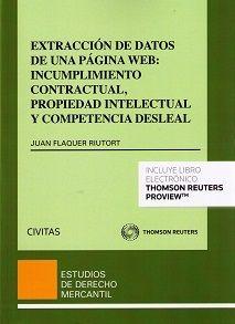 Extracción de datos de una página web : incumplimiento contractual, propiedad intelectual y competencia desleal / Juan Flaquer Riutort.. -- Cizur Menor (Navarra) : Civitas, 2015.