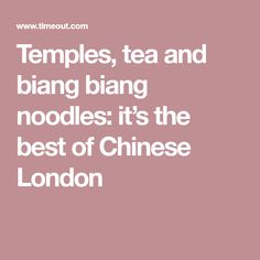 Temples, tea and biang biang noodles: it's the best of Chinese London