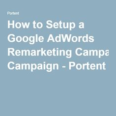 How to Setup a Google AdWords #Remarketing Campaign - Portent Marketing And Advertising, Digital Marketing, Google Ads, Get Started, Campaign, Success