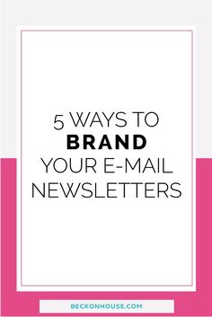 5 Ways to Brand Your E-mail Newsletters — Beckon House Design Co. Marketing Digital, Email Marketing Strategy, Content Marketing, Sports Marketing, Business Branding, Business Tips, Online Business, Creative Business, Etsy Business