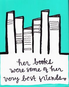 Her books were some of her very best friends