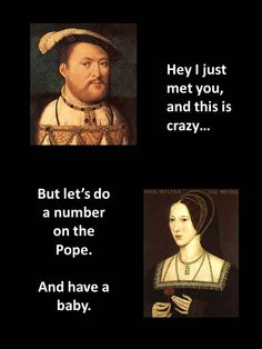 Hey I just met you, and this is crazy...a la Henry VIII and his six wives. More Tudor memes!
