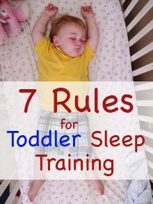 7 Rules for Toddler Sleep Training--don't really need this, but pinning because it's good advice, most of which I already do, and have a GREAT sleeper!