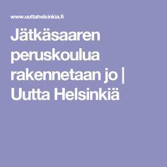Jätkäsaaren peruskoulua rakennetaan jo | Uutta Helsinkiä