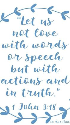 """Let us not love with words or speech but with actions and in truth."" One Way I see Gods character in my love"