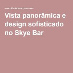Vista panorâmica e design sofisticado no Skye Bar