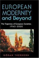 European modernity and beyond : the trajectory of European societies, 1945-2000 / Göran Therborn