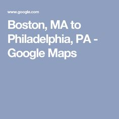 Boston, MA to Philadelphia, PA - Google Maps