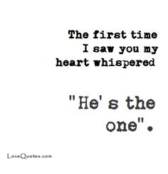 """The first time I saw you my heart whispered """"He's the one"""". - Love Quotes - https://www.lovequotes.com/76880-2/"""