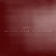 "Gimu - ""Mercury stuck at freezing"" (ambient, drone, experimental)"