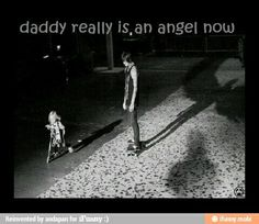 Yes, Kena, Daddy is an angel now. But don't worry, he'll always look down on you and watch you grow up beautiful ❤
