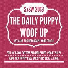 We're going to be in Austin for SxSW and we'd like to meet your puppy! Just follow us on Twitter to find out where! https://twitter.com/dailypuppy
