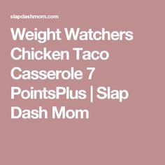 Weight Watchers Chicken Taco Casserole 7 PointsPlus | Slap Dash Mom