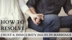 How to resolve trust and insecurity issues in your marriage.