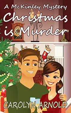 Title: Christmas is Murder      Author: Carolyn Arnold     Series: (McKinleyMysteries #7)     Publisher: Hibbert Stiles P...