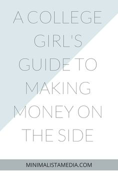 A COLLEGE GIRL'S GUIDE TO EARNING MONEY ON THE SIDEA COLLEGE GIRL'S GUIDE TO MAKING MONEY ON THE SIDE - MINIMALISTA MEDIA. Learn how to make money at home and online in this blog post! Perfect for trying to earn and save money while going through college or school.