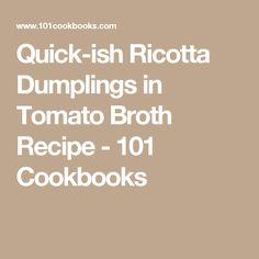Quick-ish Ricotta Dumplings in Tomato Broth Recipe - 101 Cookbooks