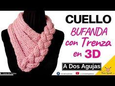 (425) ✅ Tejidos a Dos Agujas Ganchillo 🌈 Cuello Bufanda con Trenza en 3D a Palitos - YouTube