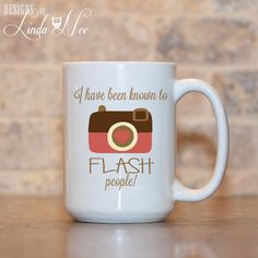 MUG ~ I have been known to FLASH people ~ Gift for Photographer ~ Photography ~ Film Camera ~ Funny Coffee Mug ~ Coffee Mug ~ Mugs ~ Nerd