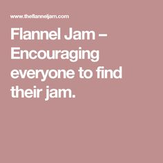 Flannel Jam – Encouraging everyone to find their jam.