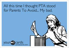 All this time I thought PTA stood for Parents To Avoid... My bad.