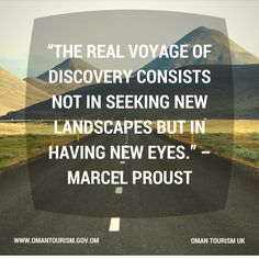 """""""The real voyage of discovery consists not in seeking new landscapes but in having new eyes."""" – Marcel Proust"""
