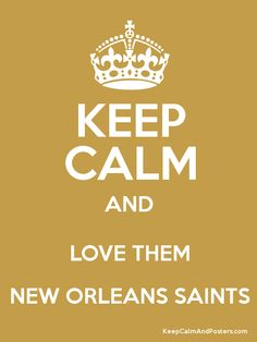 Keep Calm And Love Them New Orleans Saints