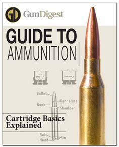 Guide to Ammunition: Cartridge Basics Explained  Learn the basics of how to identify the right kind of ammunition for your gun and application you'll be using it for thanks to this FREE ammo guide from the pros at Gun Digest!