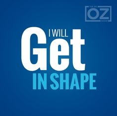 I will get in shape!
