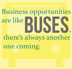Business opportunities are like BUSES, There's always another one coming. http://www.heatsign.com/