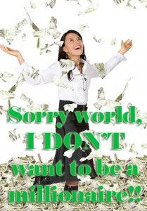 Sorry world, I don't want to be a millionaire - and that's okay!