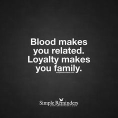 """Blood makes you related. Loyalty makes you family."" — Unknown Author #SimpleReminders #SRN @bryantmcgill @jenniyoung_ #quote #blood #family #loyalty #love #sincere #true #friends"