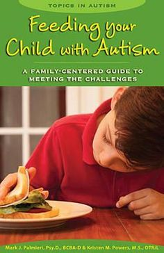 Feeding Your Child with Autism: A Family-Centered Guide to Meeting the Challenges