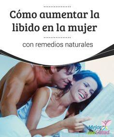 Cómo aumentar la libido en la mujer con remedios naturales  La libido o deseo sexual femenino está condicionada por varios factores físicos, emocionales y hormonales.