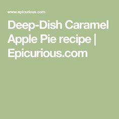 Deep-Dish Caramel Apple Pie recipe   Epicurious.com