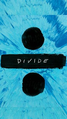 Divide it's out now and it's amazing, go check it<----YAAASSSSSS!!!!➗➗