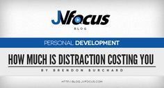 Have you ever thought about how much distraction costs you and your business?  #BrendonBurchard #JVFocus