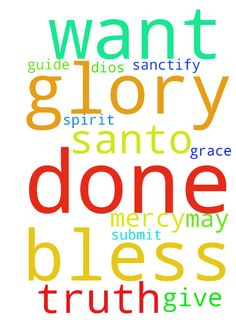 I want to thank God for all he has done and bless his - I want to thank God for all he has done and bless his name and give him the Glory I submit myself to him and I pray his will be done in me as in all Glory to God the father and the Lord Jesus Christ May the spirit of truth Guide us and sanctify us with the truth Thank you for your mercy and grace santo santo Dios Posted at: https://prayerrequest.com/t/nGn #pray #prayer #request #prayerrequest