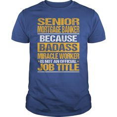 Awesome Tee For Senior Mortgage Banker T-Shirts, Hoodies. CHECK PRICE ==► Funny Tee Shirts
