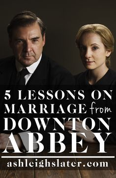Here are 5 lessons Downton Abbey has taught us over the years on marriage.