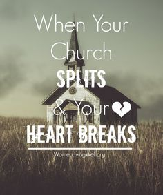 When your church splits and your heart breaks...