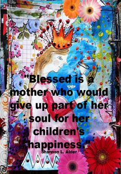 Blessed is any mother that puts her children first -----Shannon L. Alder